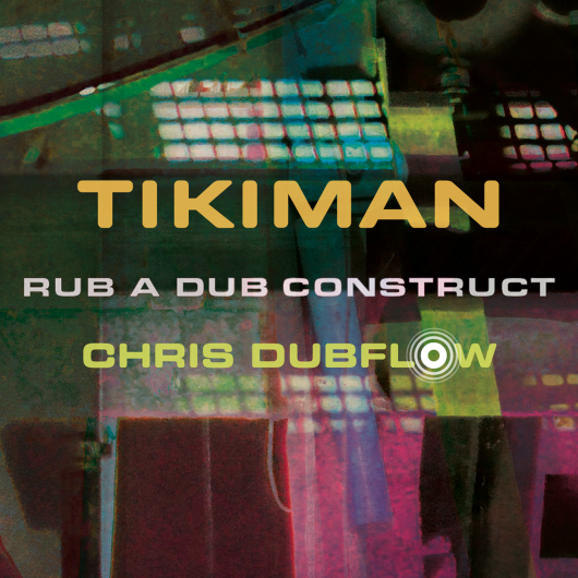 release OUT NOW: Chris Dubflow - Rub A Dub Construct feat. Tikiman