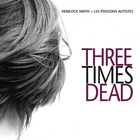 Buy / Get Hemlock Smith & Les Poissons Autistes - Three Times Dead - MP3 ALBUM