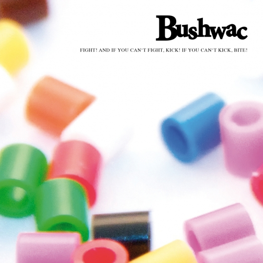 Buy / Get Bushwac - Fight! And if you can't fight, kick! If you can't kick, bite! - MP3 ALBUM