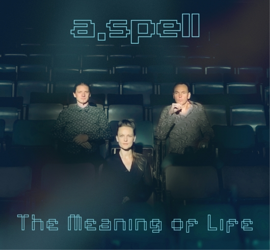 release Out now: A.Spell - The Meaning Of Life